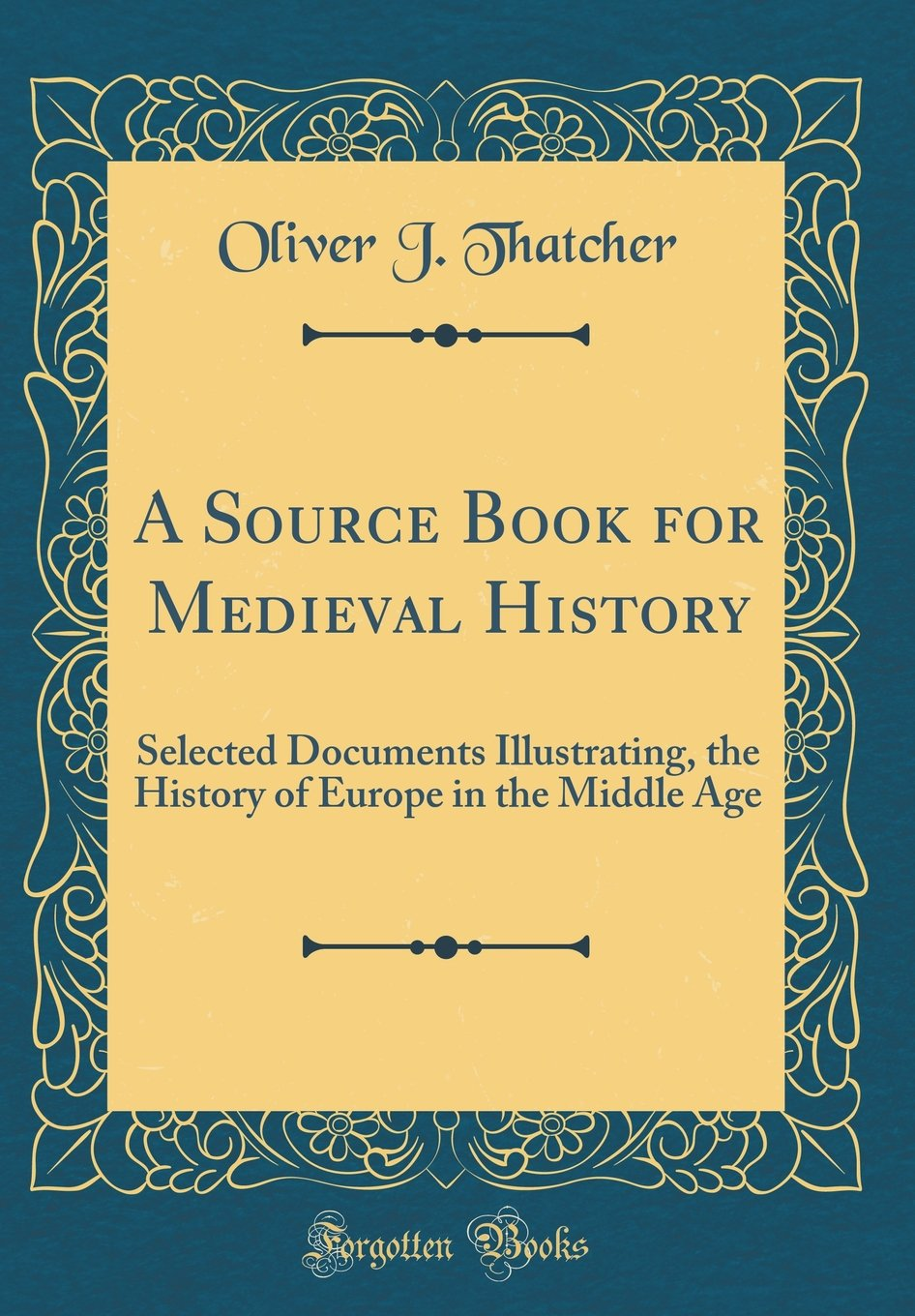 Download A Source Book for Medieval History: Selected Documents Illustrating, the History of Europe in the Middle Age (Classic Reprint) ebook