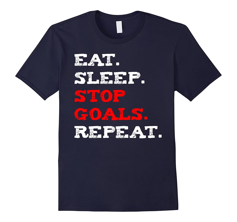 Eat. Sleep. Stop Goals. Repeat. t-shirt-FL