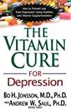 The Vitamin Cure for Depression: How to Prevent and Treat Depression Using Nutrition and Vitamin Supplementation