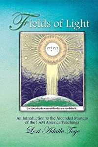 Fields of Light: An Introduction to the Ascended Masters of the I AM America Teachings (I AM America Trilogy)