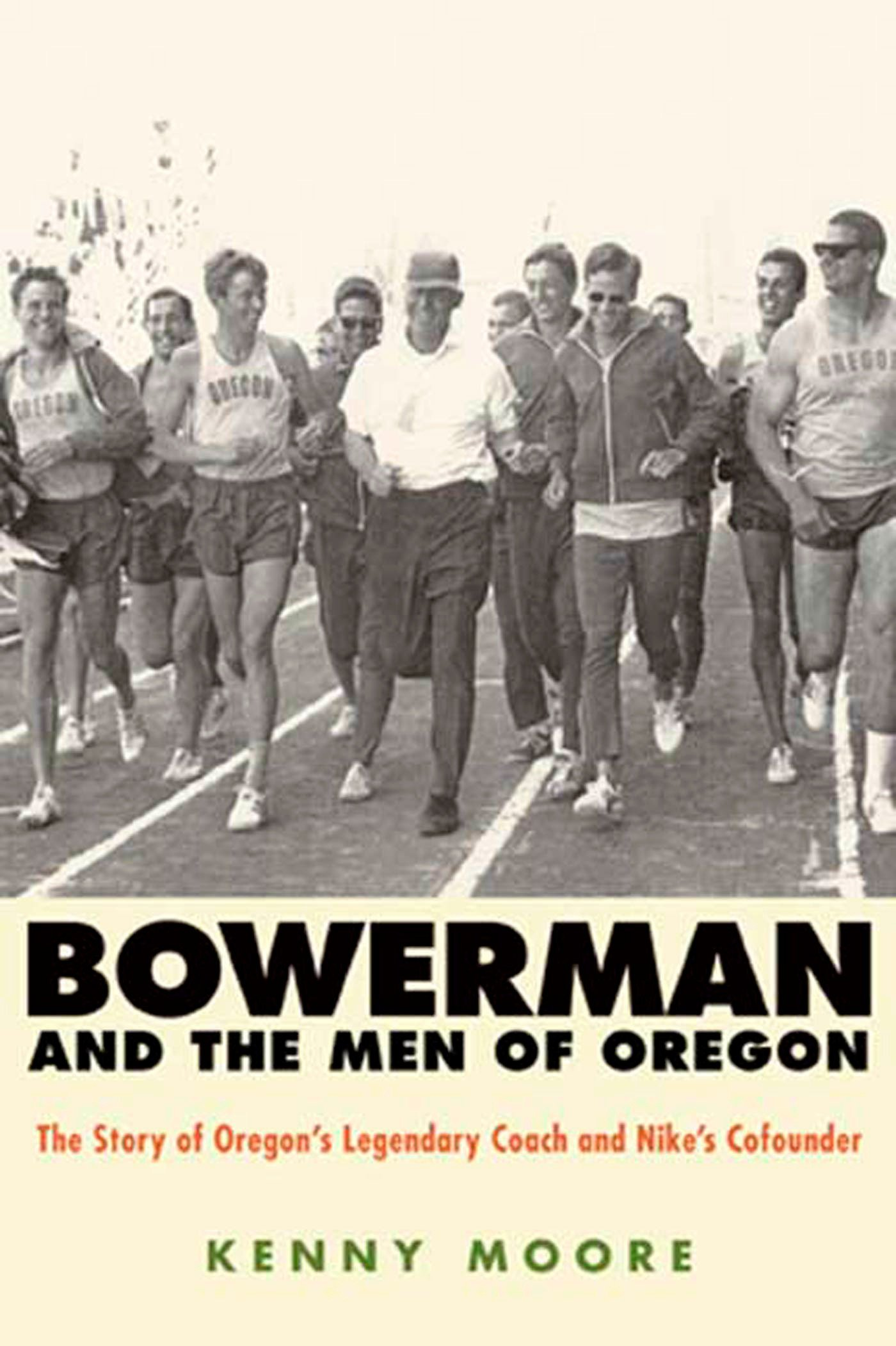Bowerman and the Men of Oregon: The Story of Oregon's Legendary Coach and  Nike's Cofounder: Kenny Moore: 9781594867316: Amazon.com: Books