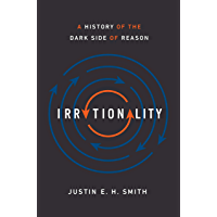 Irrationality: A History of the Dark Side of Reason