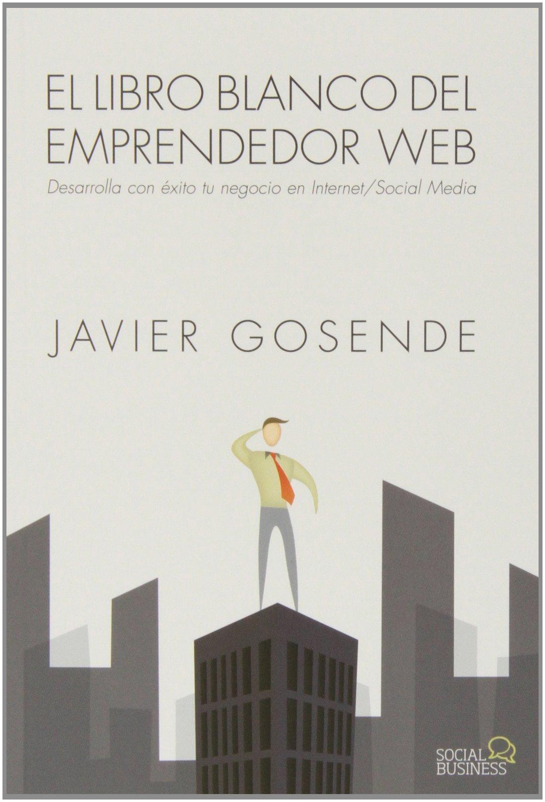 El libro blanco del emprendedor Web (Social Media): Amazon.es: Javier Gosende Grela: Libros