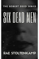 Six Dead Men (Robert Deed Book 1) Kindle Edition