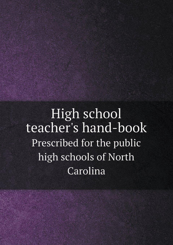 Download High school teacher's hand-book Prescribed for the public high schools of North Carolina PDF ePub ebook