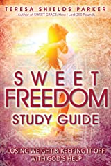 Sweet Freedom Study Guide: Losing Weight and Keeping It Off With God's Help (The Sweet Series) (Volume 5) Paperback