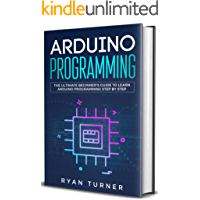 Arduino Programming: The Ultimate Beginner's Guide to Learn Arduino Programming Step by Step