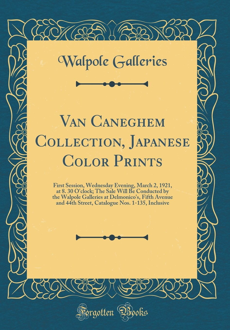 Van Caneghem Collection, Japanese Color Prints: First Session, Wednesday Evening, March 2, 1921, at 8. 30 O'Clock; The Sale Will Be Conducted by the ... 44th Street, Catalogue Nos. 1-135, Inclusive pdf epub