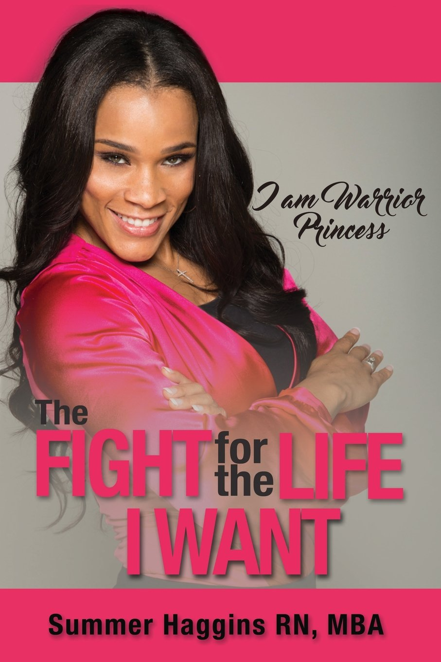 I Am Warrior Princess: The Fight for the Life I Want