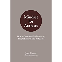 Mindset for Authors: How to Overcome Perfectionism, Procrastination and Self-doubt