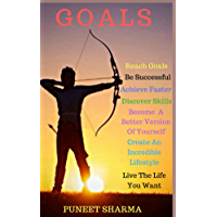 Goals: Reach Goals, Be Successful, Achieve Faster, Discover Skills, Become A Better Version Of Yourself, Create Incredible Lifestyle and Live The Life You Want (English Edition)