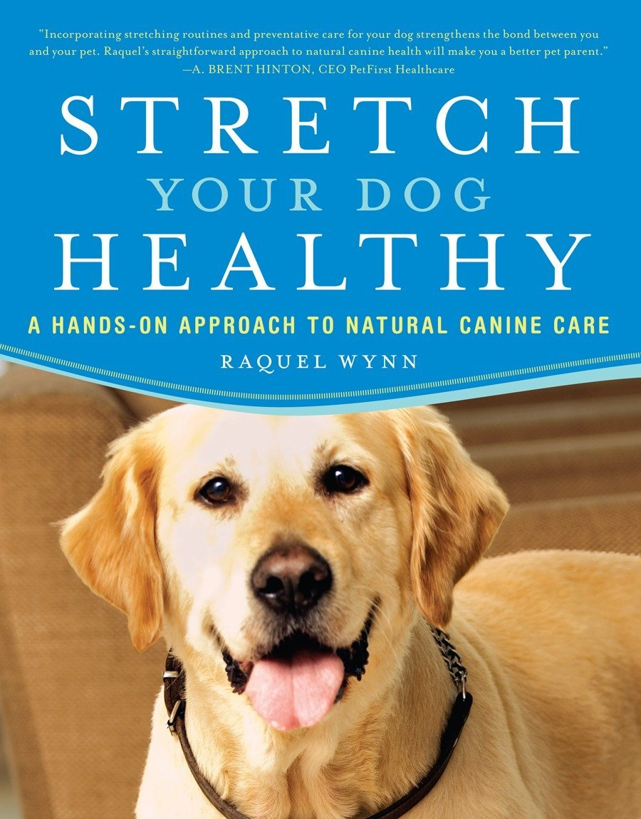 Stretch Your Dog Healthy: A Hands-On Approach to Natural Canine Care ...