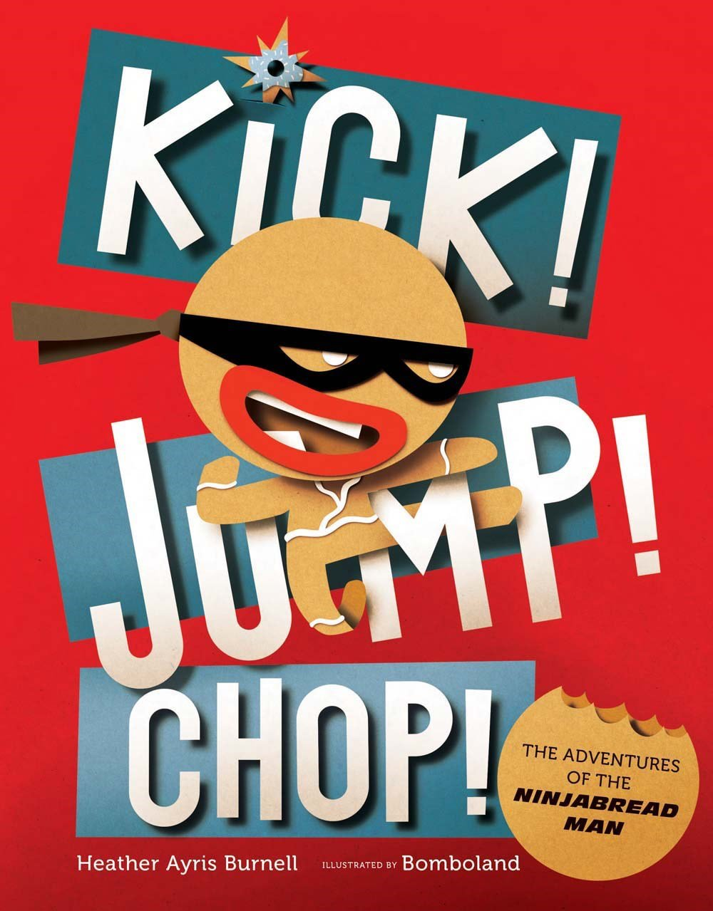 Kick! Jump! Chop!: The Adventures of the Ninjabread Man: Burnell, Heather Ayris, Bomboland: 9781454918813: Amazon.com: Books