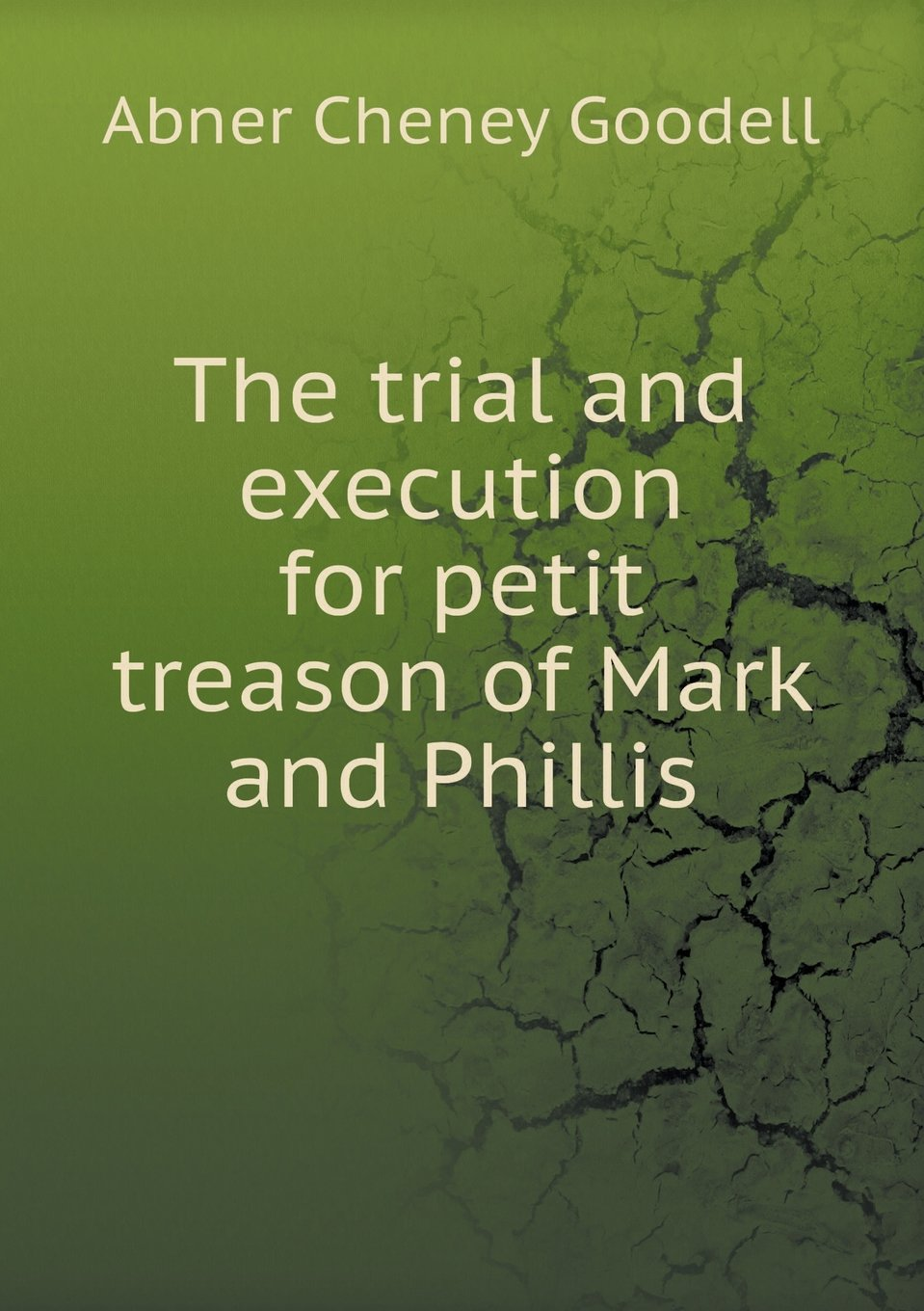 The trial and execution for petit treason of Mark and Phillis pdf epub