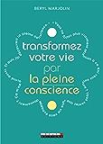 Transformez votre vie par la pleine conscience: Apprenez à vivre vraiment chaque instant et à en profiter
