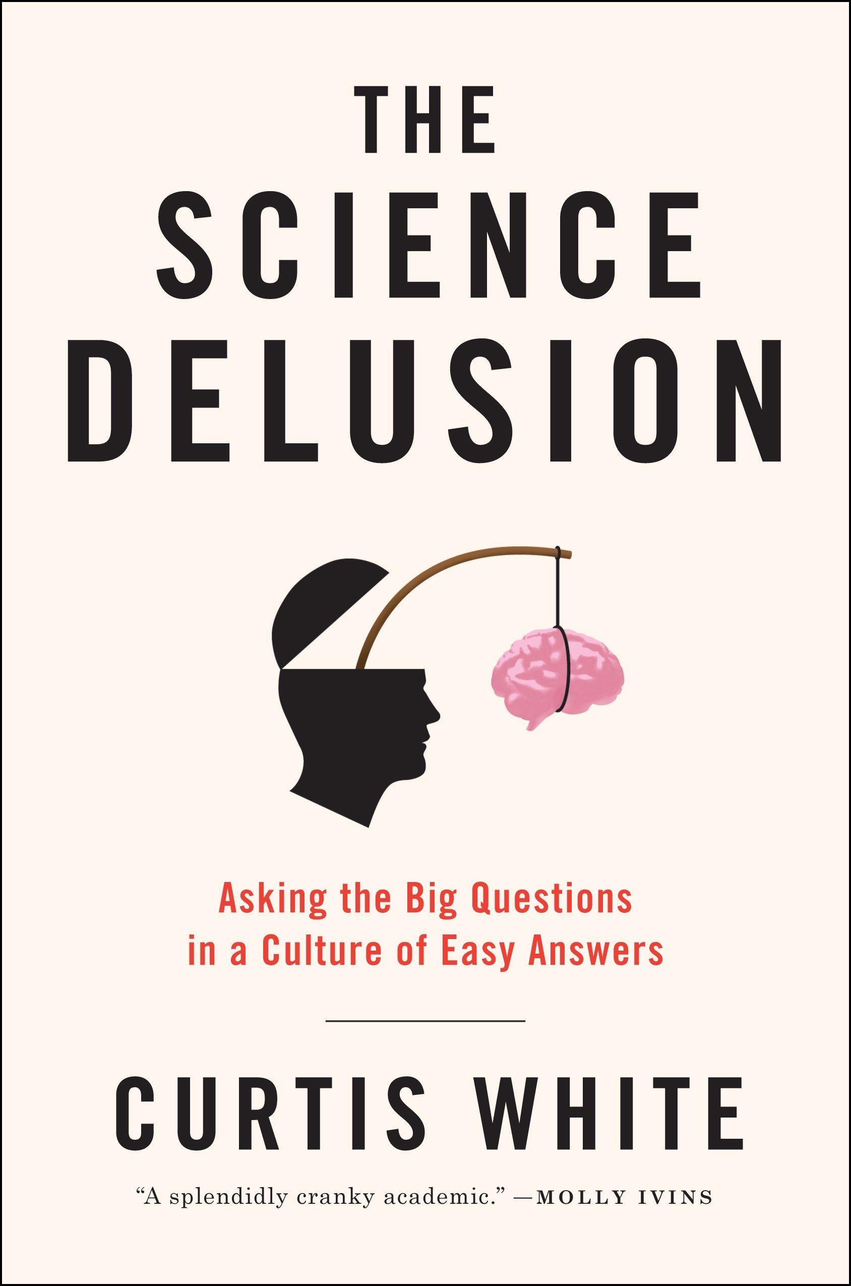 Read Online The Science Delusion: Asking the Big Questions in a Culture of Easy Answers pdf