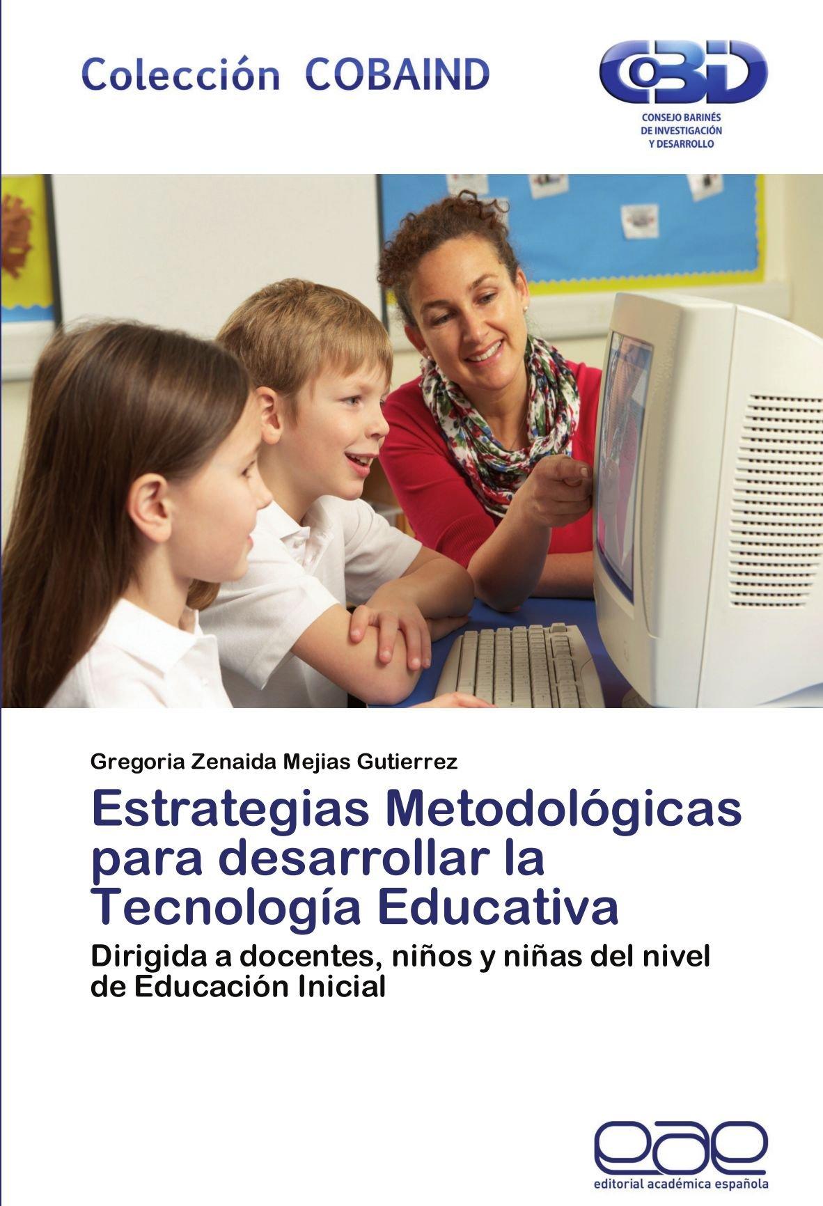 Download Estrategias Metodológicas para desarrollar la Tecnología Educativa: Dirigida a docentes, niños y niñas del nivel de Educación Inicial (Spanish Edition) PDF