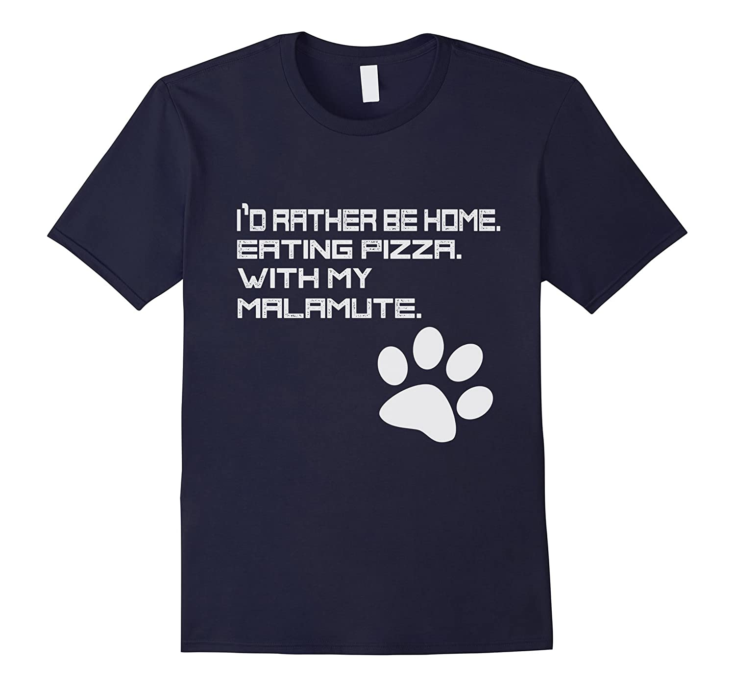 I'd Rather be Eating Pizza, at Home, With my Malamute Shirt-Art