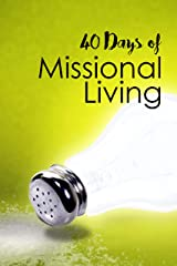40 Days of Missional Living: A 40-Day Spiritual Growth Campaign Kindle Edition