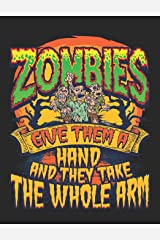 Zombies Give Them A Hand And They Take The Whole Arm: Creative's Composition Notebook for Journaling Daily Writing (Zombie Comp Journals) Paperback