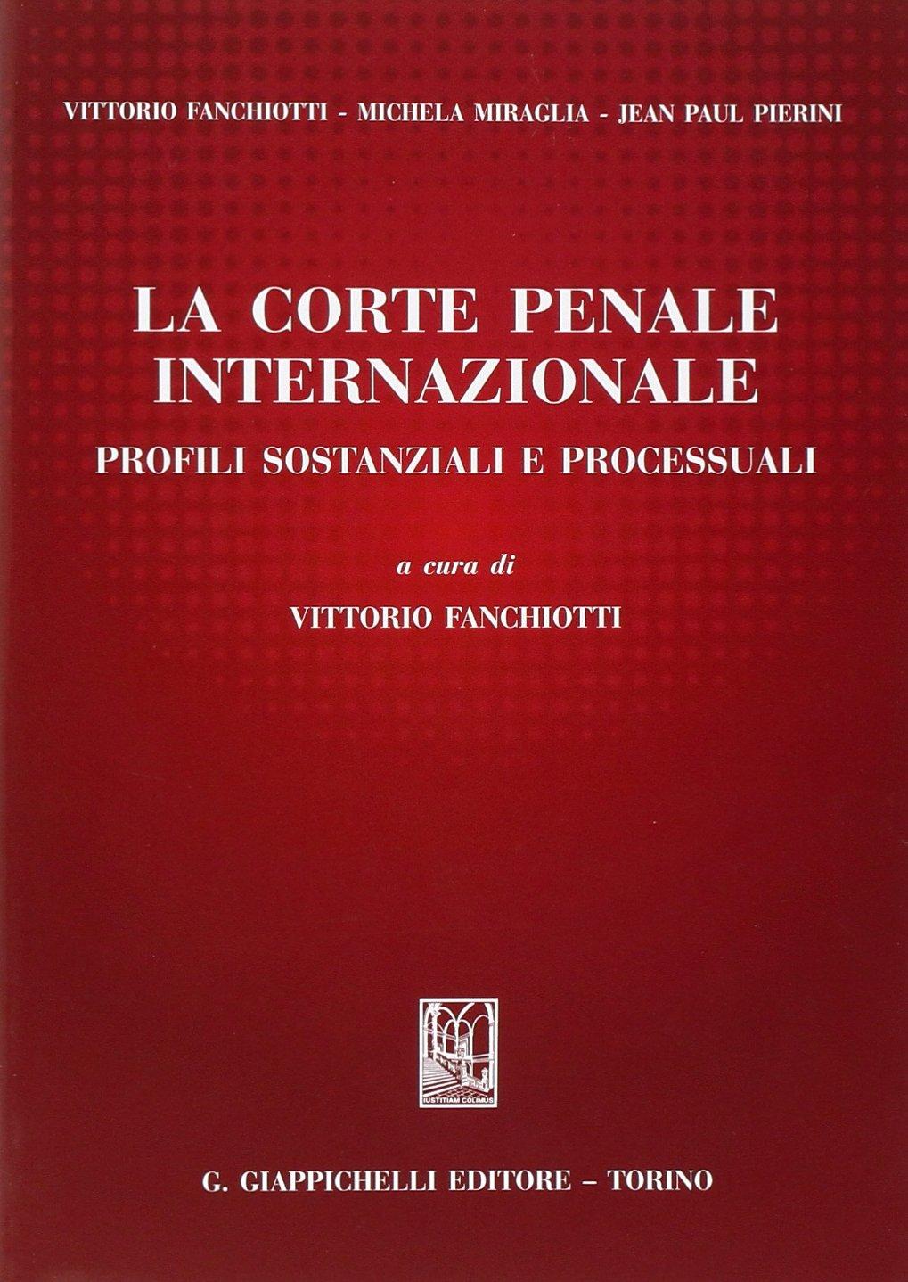 La Corte penale internazionale. Profili sostanziali e processuali Copertina flessibile – 1 mag 2014 V. Fanchiotti Giappichelli 8834847970 Diritto penale internazionale
