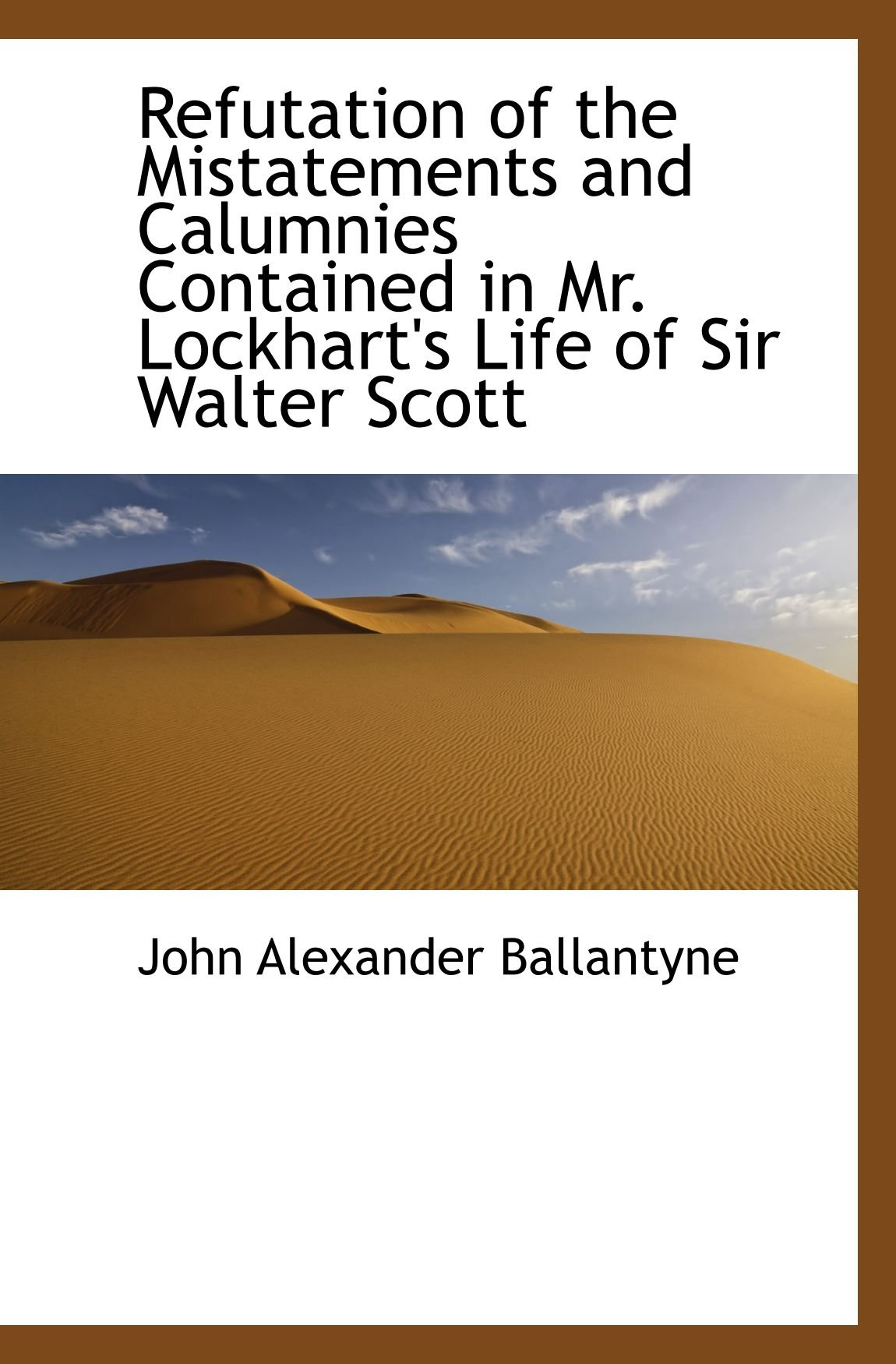 Read Online Refutation of the Mistatements and Calumnies Contained in Mr. Lockhart's Life of Sir Walter Scott pdf epub