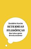 Sete Ideias Filosóficas: Que Toda a Gente Deveria Conhecer
