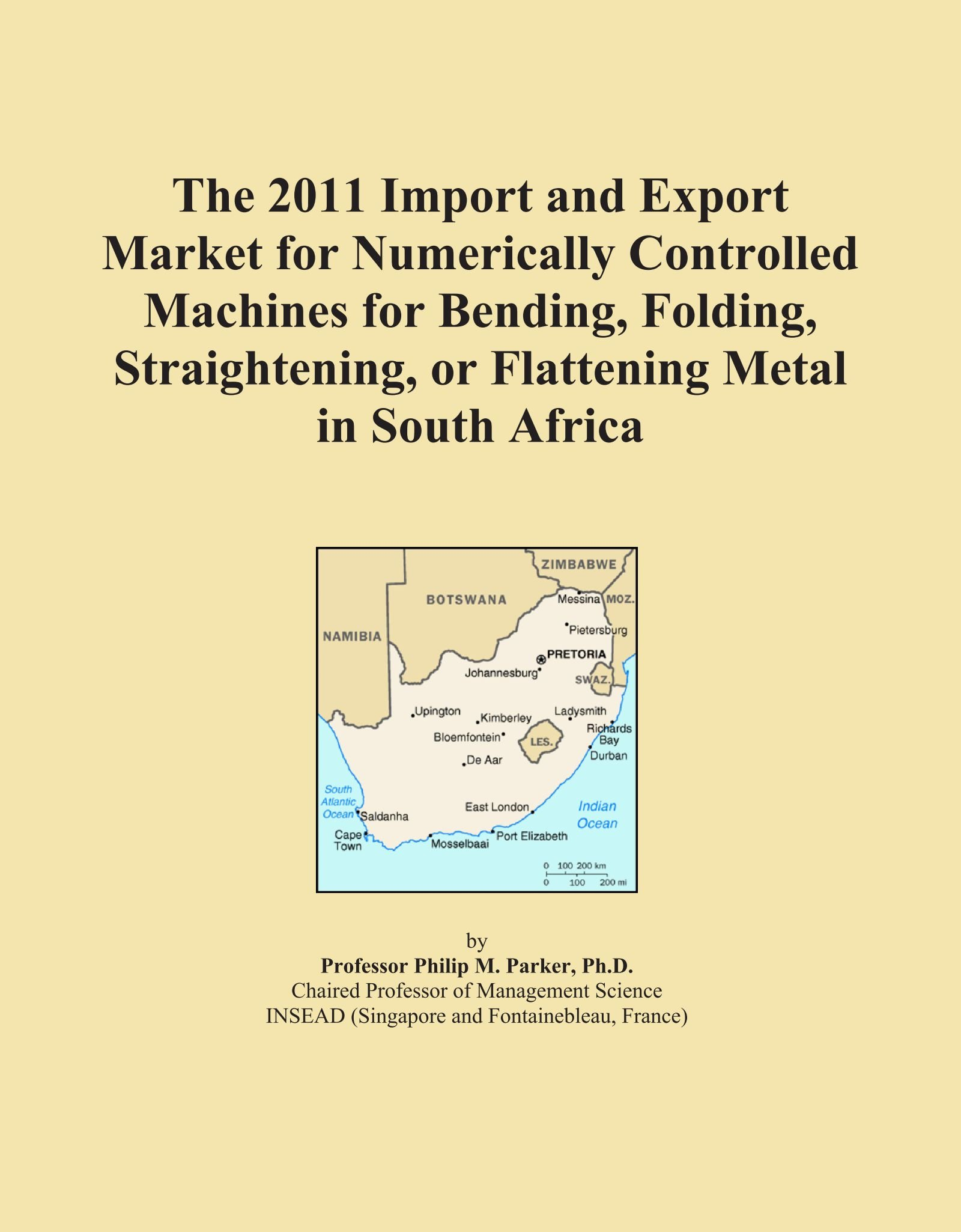The 2011 Import and Export Market for Numerically Controlled Machines for Bending, Folding, Straightening, or Flattening Metal in South Africa ebook