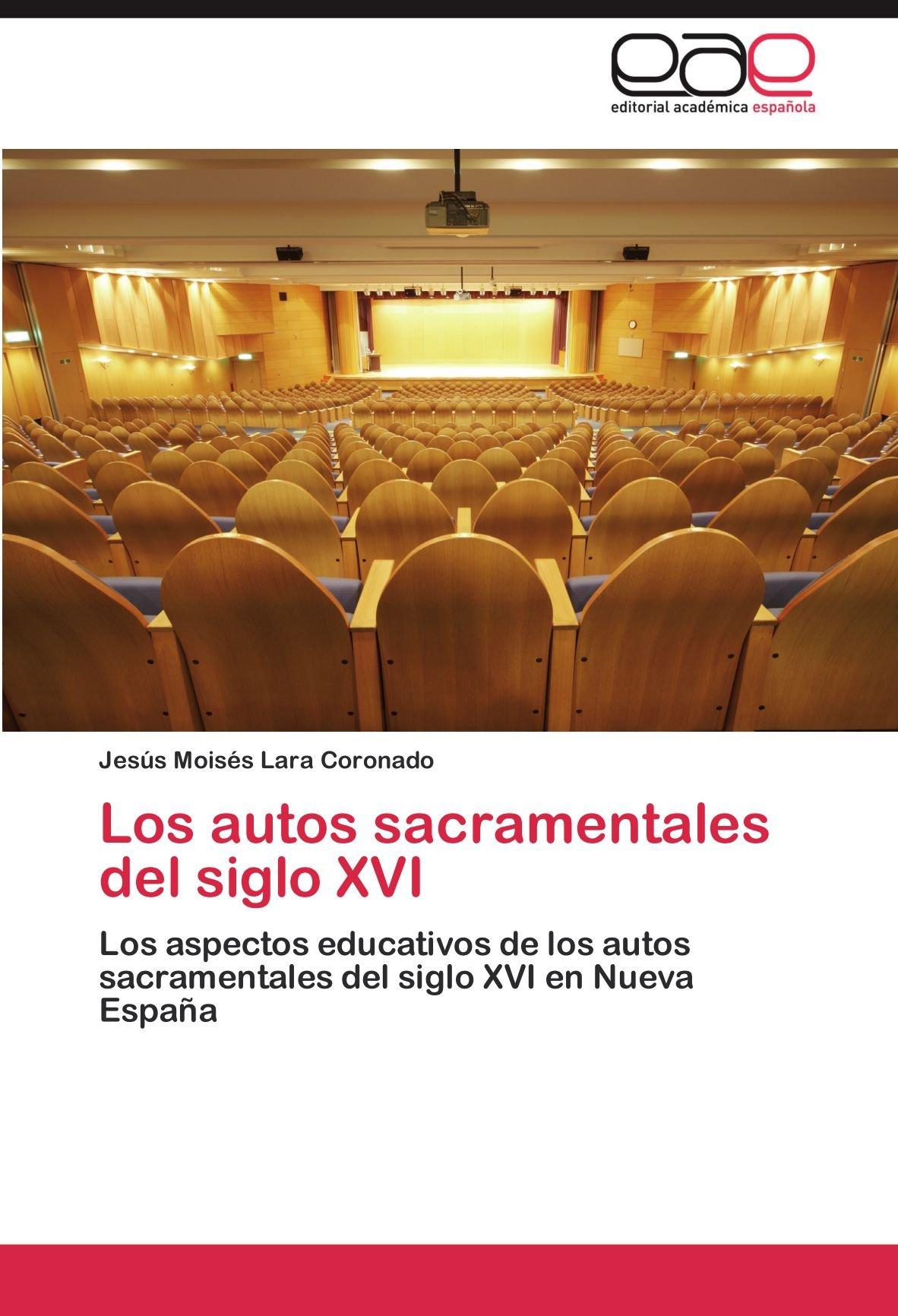 Los autos sacramentales del siglo XVI: Los aspectos educativos de los autos sacramentales del siglo XVI en Nueva España (Spanish Edition) PDF