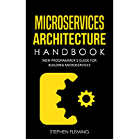 Microservices Architecture Handbook: Non-Programmer's Guide for Building Microservices (English Edition)