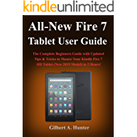All-New Fire 7 Tablet User Guide (2019): The Complete Beginners Guide with Updated Tips & Tricks to Master Your Kindle…
