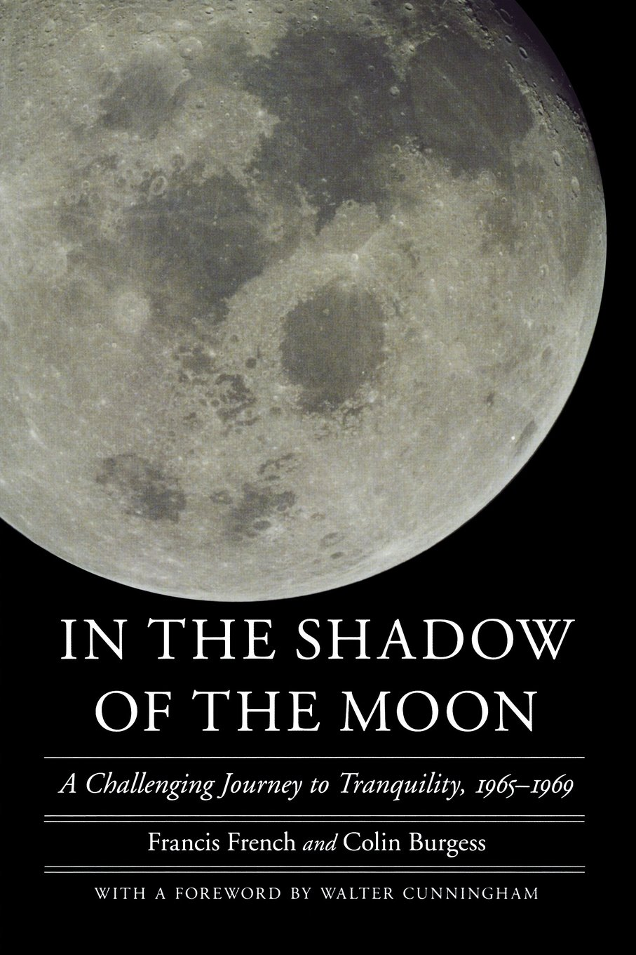 In The Shadow Of The Moon: A Challenging Journey To Tranquility, 19651969  (outward Odyssey: A People's History Of Spaceflight): Francis French,