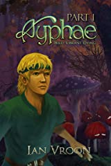 Ayphae - Part 1: Wild. Vibrant. Dying. (The Flames Chronicles) Kindle Edition