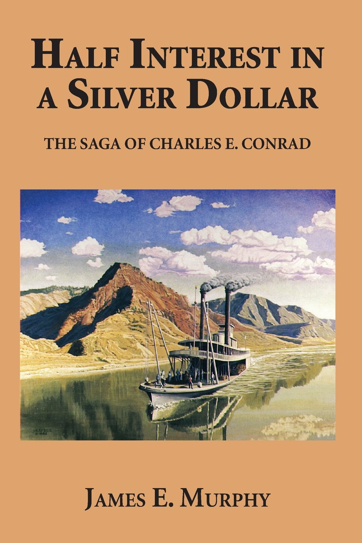 Half Interest in a Silver Dollar: The Saga of Charles E. Conrad PDF Text fb2 book