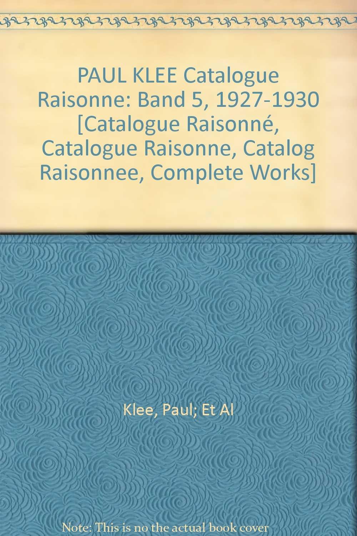 Download PAUL KLEE Catalogue Raisonne: Band 5, 1927-1930 [Catalogue Raisonné, Catalogue Raisonne, Catalog Raisonnee, Complete Works] pdf epub