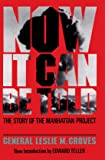 Now It Can Be Told: The Story Of The Manhattan Project