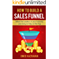 How to Build a Sales Funnel: What the Leaders in Your Industry Are Doing To Stay At the Top (English Edition)