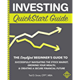 Investing QuickStart Guide: The Simplified Beginner's Guide to Successfully Navigating the Stock Market, Growing Your…