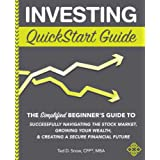 Investing QuickStart Guide: The Simplified Beginner's Guide to Successfully Navigating the Stock Market, Growing Your Wealth