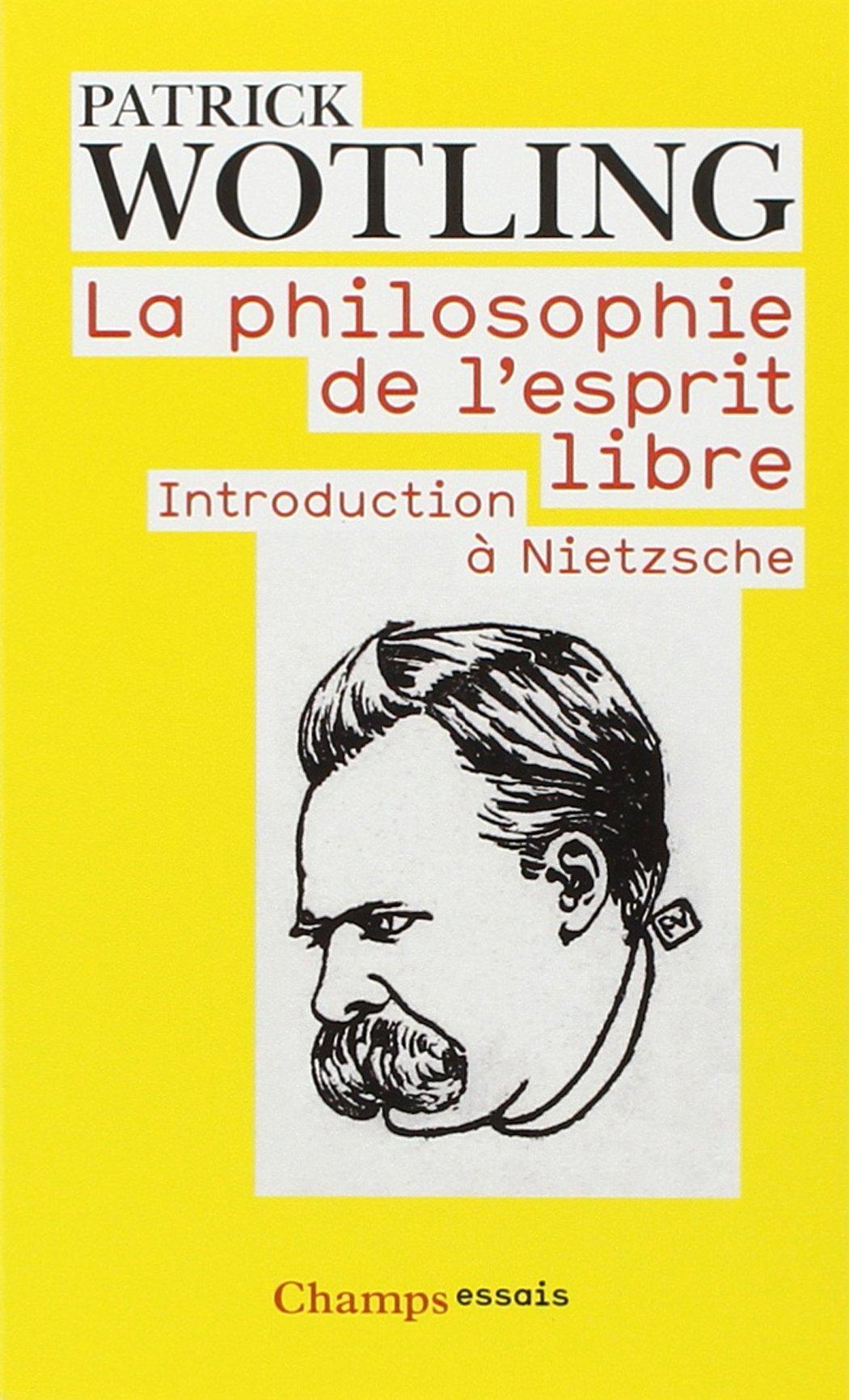 La philosophie de l'esprit libre : Introduction à Nietzsche Poche – 13 octobre 2008 Patrick Wotling Editions Flammarion 2081218089 French