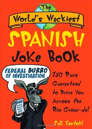 The World&#39;s Wackiest <b>Spanish Joke</b> Book: 500 Puns Guaranteed to ...