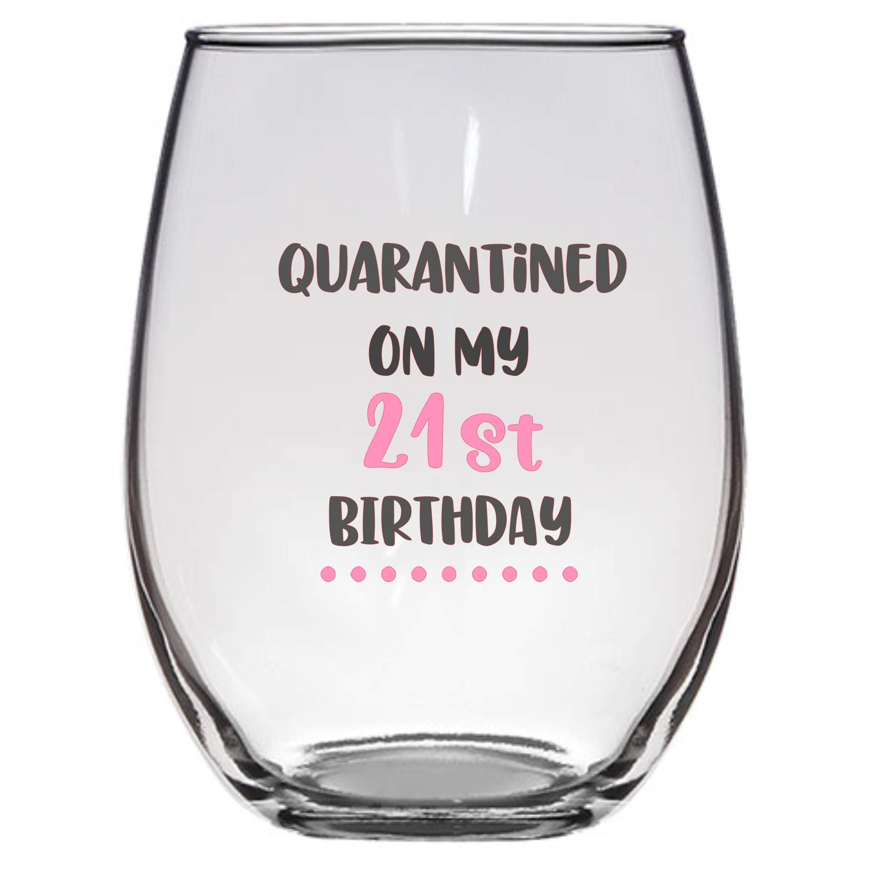 Quarantined on My 21st Birthday Wine Glass, 21 Oz, 21st birthday wine glass, social distancing, funny birthday Wine glass