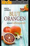 BLUTORANGEN Liebesquartett: BLUTORANGEN Trilogie 3