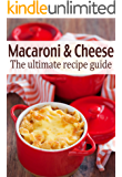 Macaroni & Cheese :The Ultimate Recipe Guide - Over 30 Delicious & Best Selling Recipes