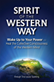 Spirit of the Western Way: Wake Up to Your Power — Heal the Collective Consciousness of the Western Mind