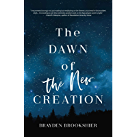 The Dawn of the New Creation: Exploring the Christian Hope As Told by Revelation (English Edition)