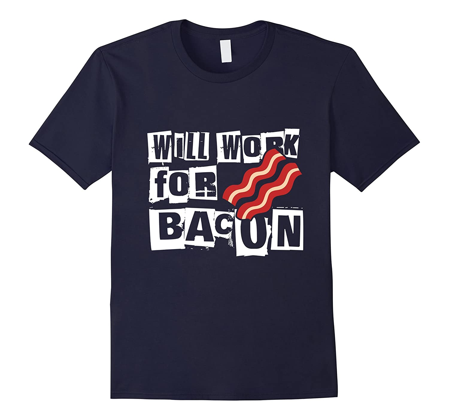 Funny - Will work for Bacon shirt-TD
