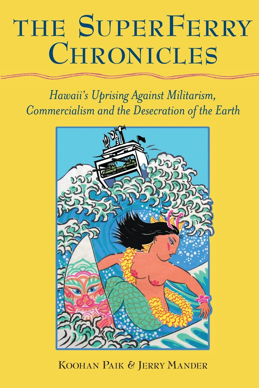 The Superferry Chronicles: Hawaii's Uprising Against Militarism, Mercialism, And The Desecration Of The Earth: Jerry Mander, Koohan Paik:  9781935646174: