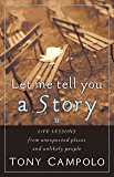 Let Me Tell You a Story: Life Lessons from Unexpected Places and Unlikely People