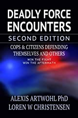 Deadly Force Encounters, Second Edition: Cops and Citizens Defending Themselves and Others Kindle Edition